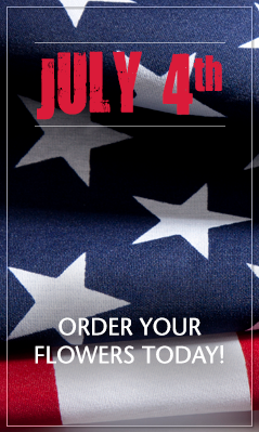 July 4th - Order Your Flowers Today
